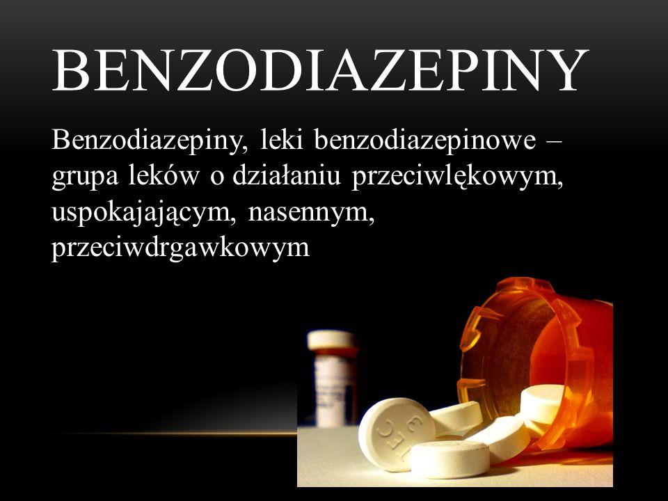 benzodiazepiny Benzodiazepiny, leki benzodiazepinowe – grupa leków o działaniu przeciwlękowym, uspokajającym, nasennym, przeciwdrgawkowym.