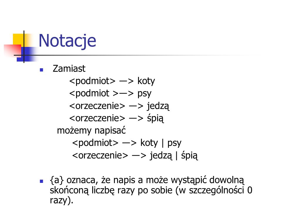 Notacje Zamiast <podmiot> ―> koty <podmiot >―> psy