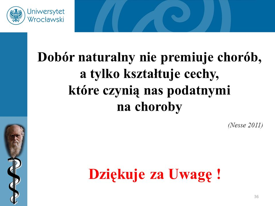Dobór naturalny nie premiuje chorób, a tylko kształtuje cechy, które czynią nas podatnymi na choroby (Nesse 2011)