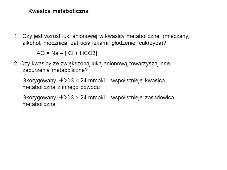 Kwasica metaboliczna Czy jest wzrost luki anionowej w kwasicy metabolicznej (mleczany, alkohol, mocznica, zatrucia lekami, głodzenie, cukrzyca)