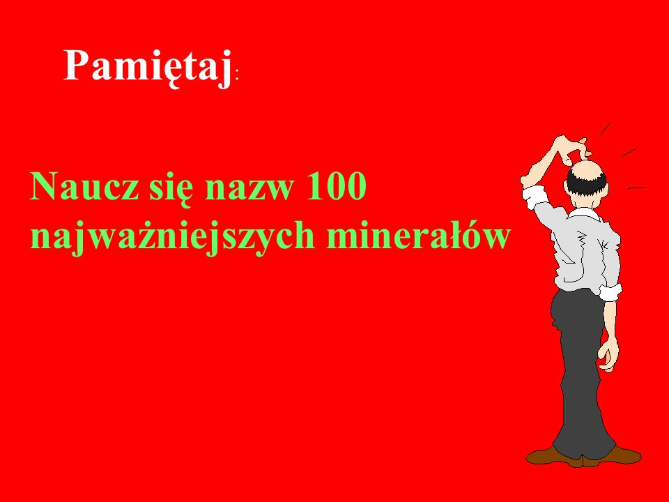 Pamiętaj: Naucz się nazw 100 najważniejszych minerałów