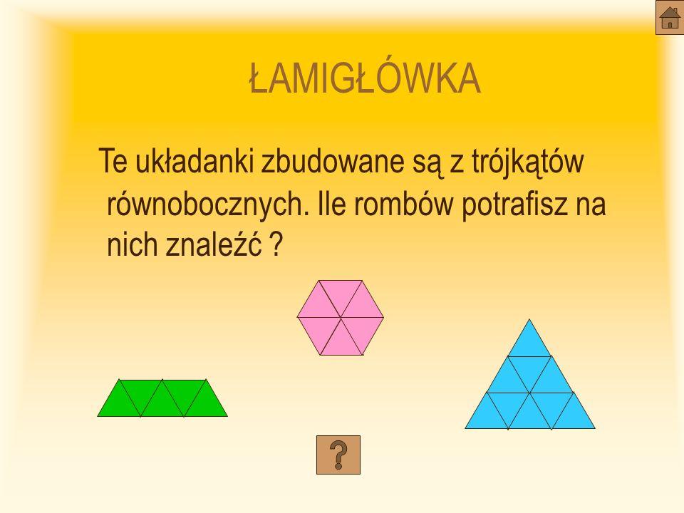 ŁAMIGŁÓWKA Te układanki zbudowane są z trójkątów równobocznych.