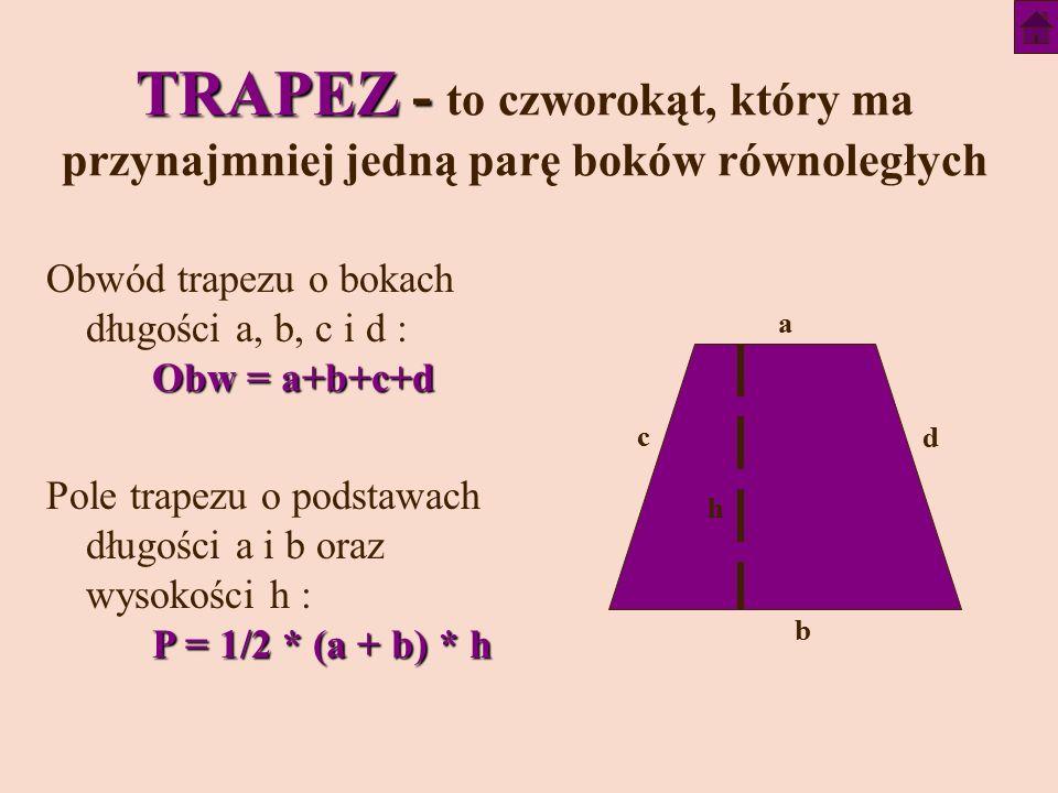 TRAPEZ - to czworokąt, który ma przynajmniej jedną parę boków równoległych