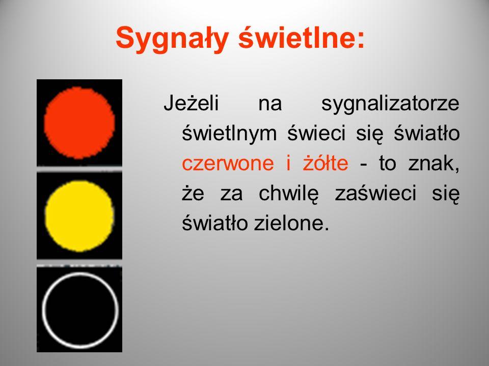 Sygnały świetlne: Jeżeli na sygnalizatorze świetlnym świeci się światło czerwone i żółte - to znak, że za chwilę zaświeci się światło zielone.