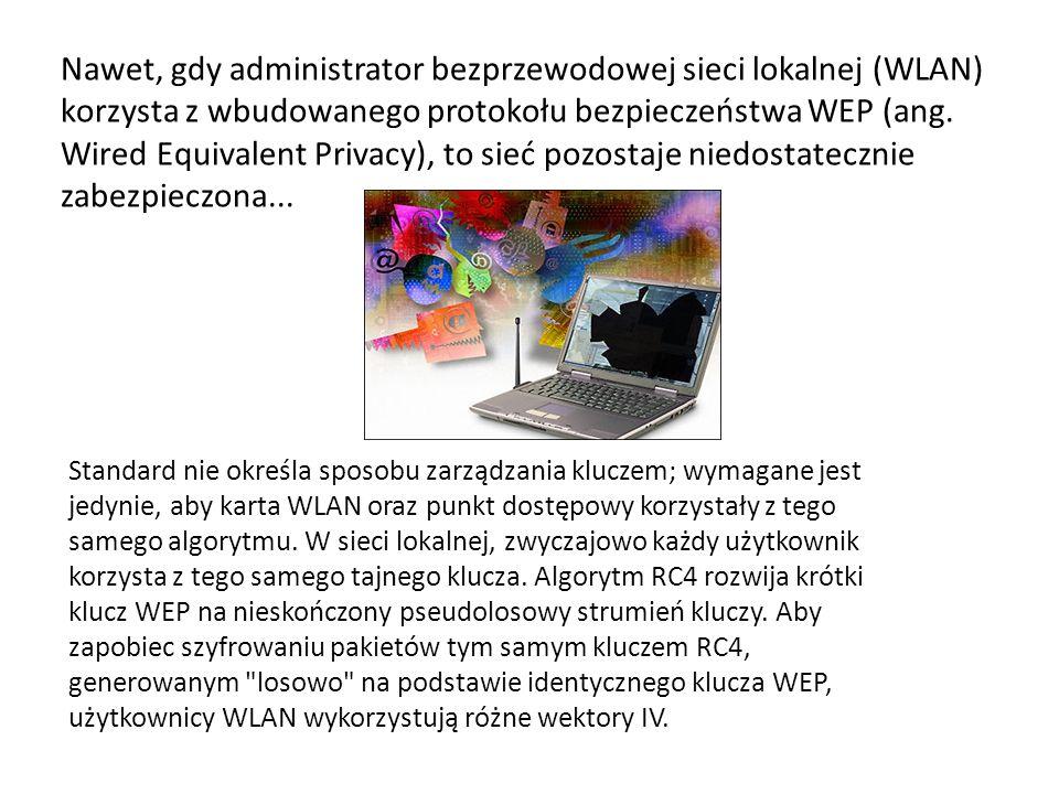 Nawet, gdy administrator bezprzewodowej sieci lokalnej (WLAN) korzysta z wbudowanego protokołu bezpieczeństwa WEP (ang. Wired Equivalent Privacy), to sieć pozostaje niedostatecznie zabezpieczona...