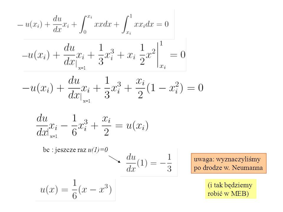 bc : jeszcze raz u(1)=0 uwaga: wyznaczyliśmy po drodze w. Neumanna
