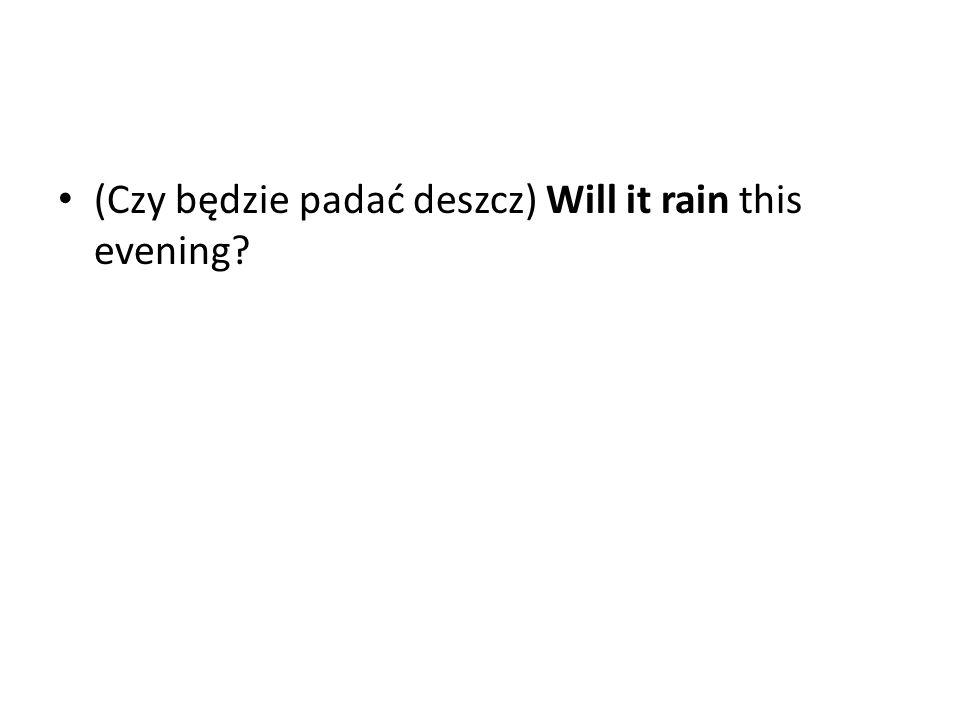 (Czy będzie padać deszcz) Will it rain this evening