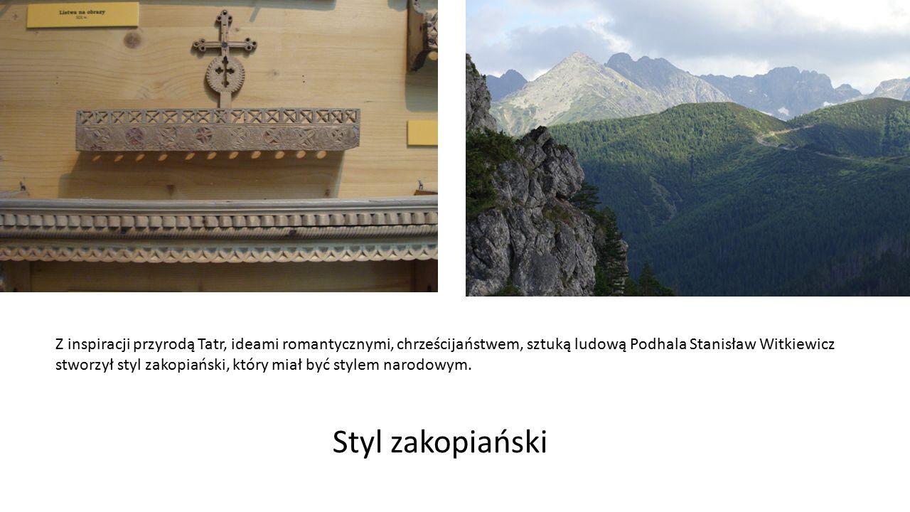 Z inspiracji przyrodą Tatr, ideami romantycznymi, chrześcijaństwem, sztuką ludową Podhala Stanisław Witkiewicz stworzył styl zakopiański, który miał być stylem narodowym.