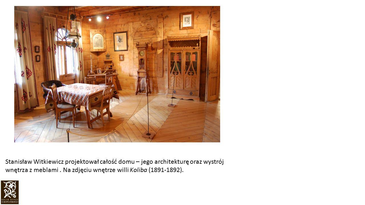 Stanisław Witkiewicz projektował całość domu – jego architekturę oraz wystrój wnętrza z meblami .
