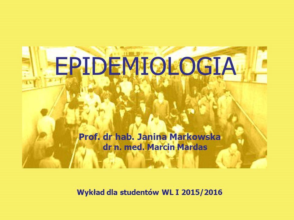 EPIDEMIOLOGIA Prof. dr hab. Janina Markowska dr n. med. Marcin Mardas
