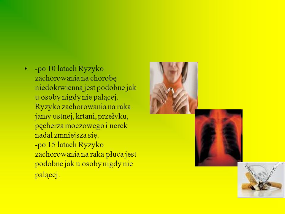 -po 10 latach Ryzyko zachorowania na chorobę niedokrwienną jest podobne jak u osoby nigdy nie palącej.