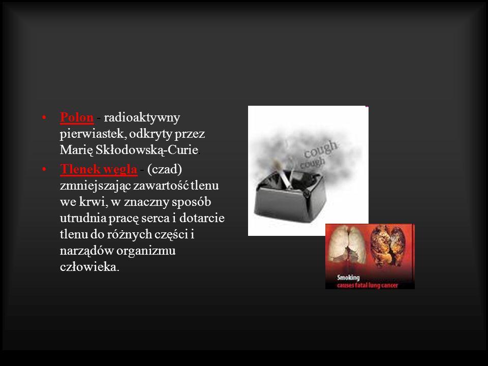 Polon - radioaktywny pierwiastek, odkryty przez Marię Skłodowską-Curie.