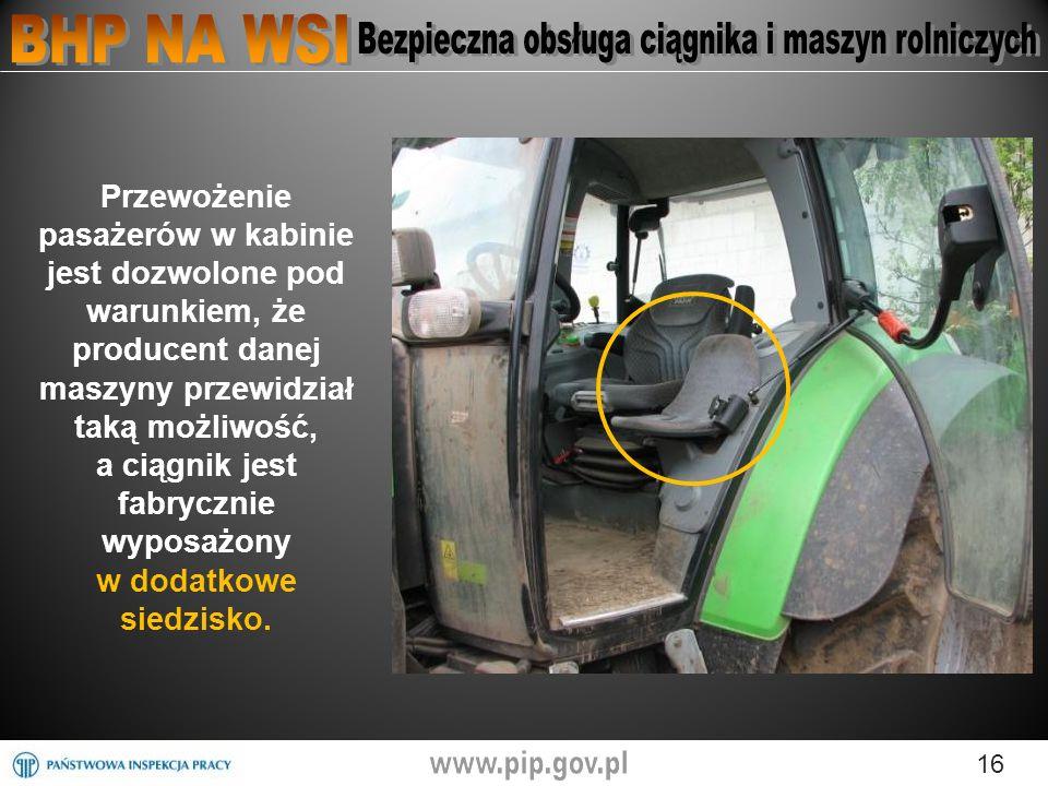 Przewożenie pasażerów w kabinie jest dozwolone pod warunkiem, że producent danej maszyny przewidział taką możliwość, a ciągnik jest fabrycznie wyposażony w dodatkowe siedzisko.