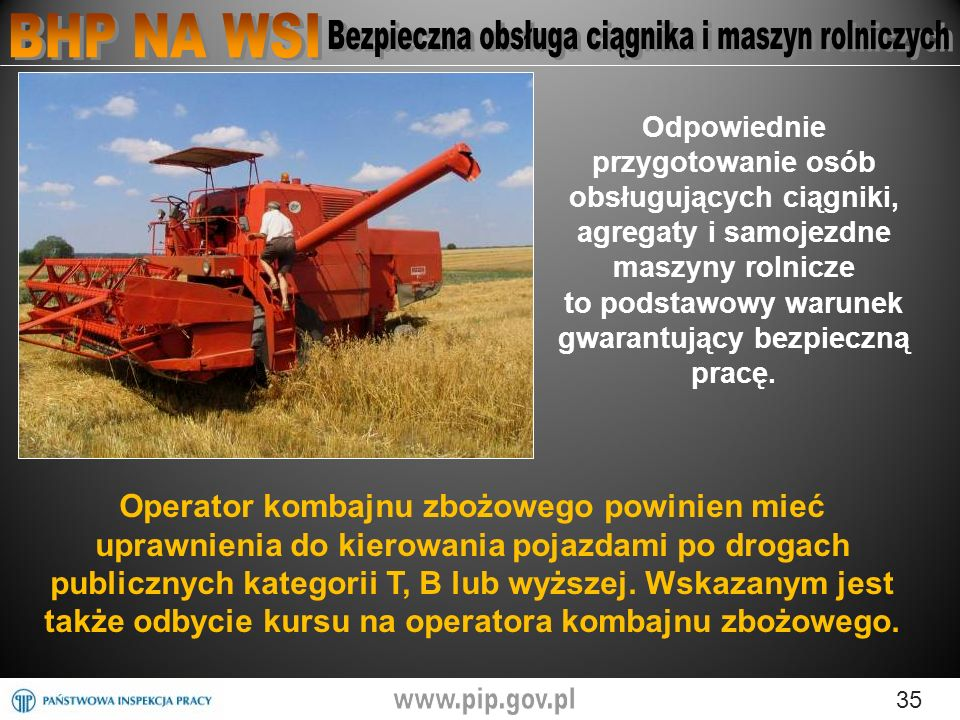 Odpowiednie przygotowanie osób obsługujących ciągniki, agregaty i samojezdne maszyny rolnicze to podstawowy warunek gwarantujący bezpieczną pracę.