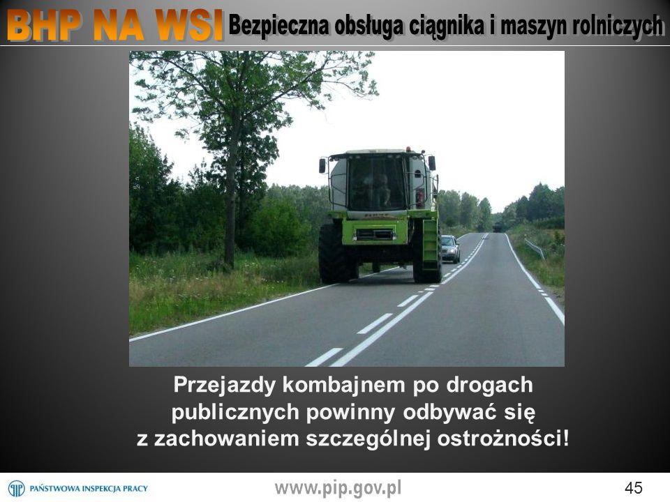 Przejazdy kombajnem po drogach publicznych powinny odbywać się z zachowaniem szczególnej ostrożności!