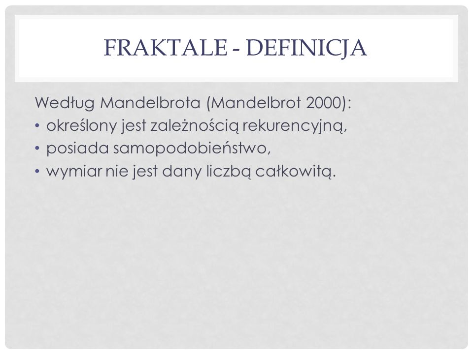 Fraktale - definicja Według Mandelbrota (Mandelbrot 2000):