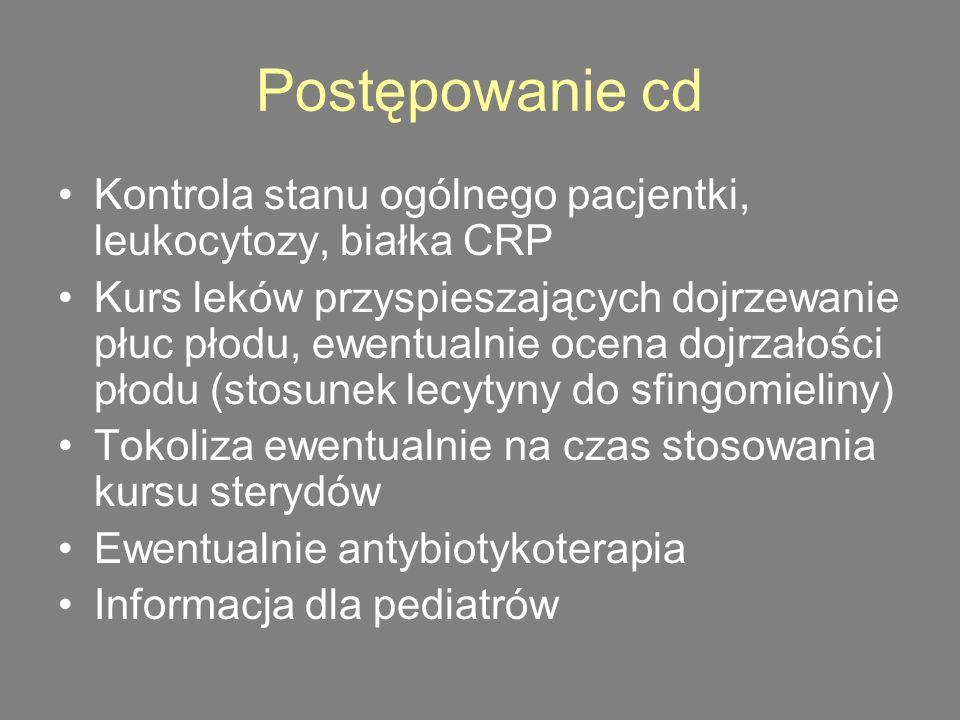 Postępowanie cd Kontrola stanu ogólnego pacjentki, leukocytozy, białka CRP.