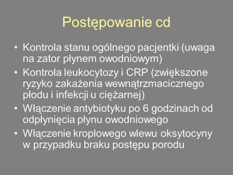 Postępowanie cd Kontrola stanu ogólnego pacjentki (uwaga na zator płynem owodniowym)