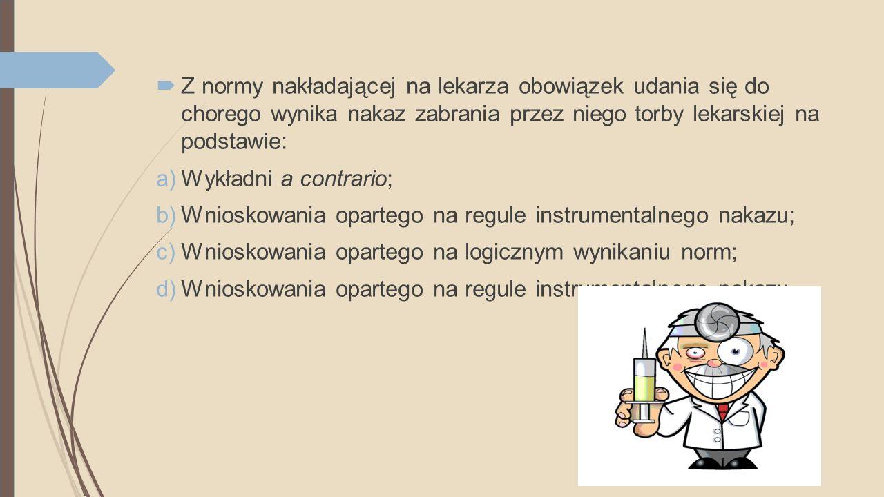 Z normy nakładającej na lekarza obowiązek udania się do chorego wynika nakaz zabrania przez niego torby lekarskiej na podstawie: