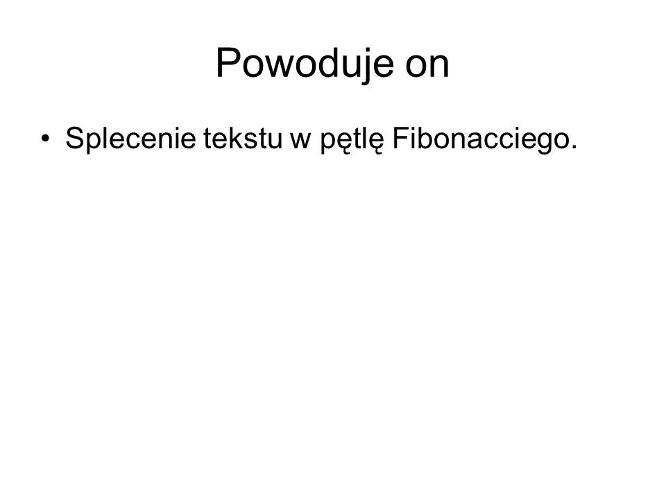 Powoduje on Splecenie tekstu w pętlę Fibonacciego.
