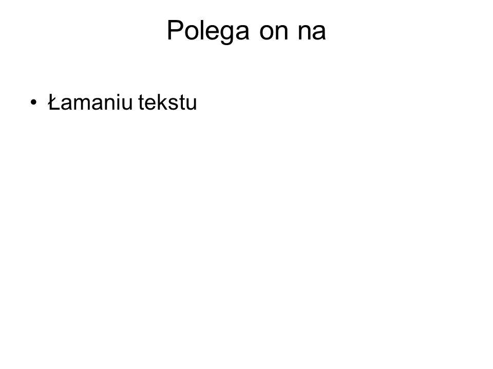 Polega on na Łamaniu tekstu