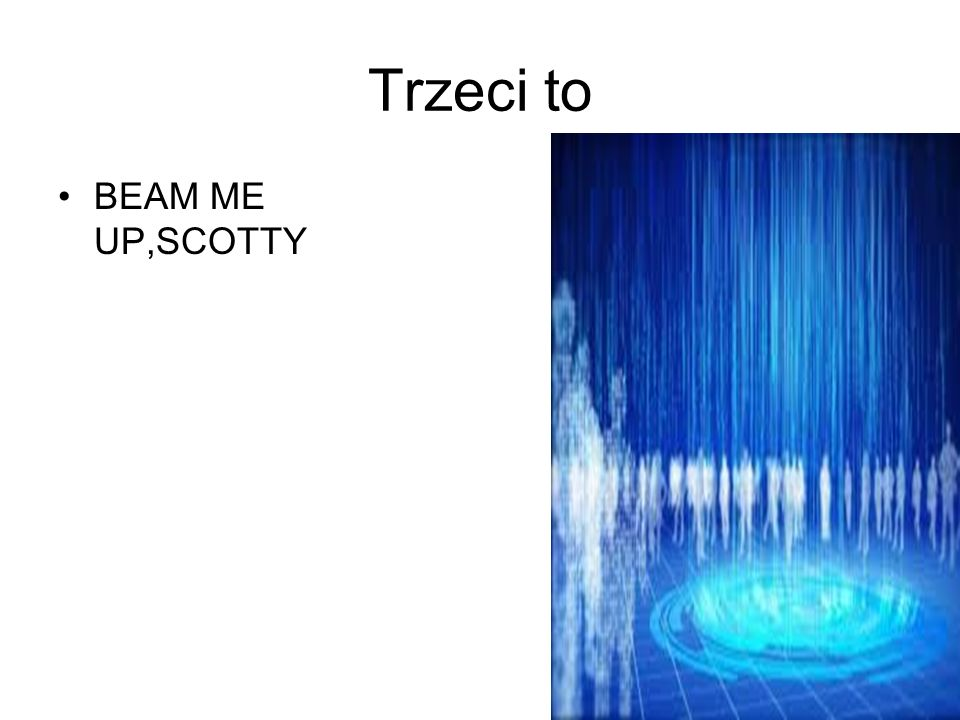Trzeci to BEAM ME UP,SCOTTY