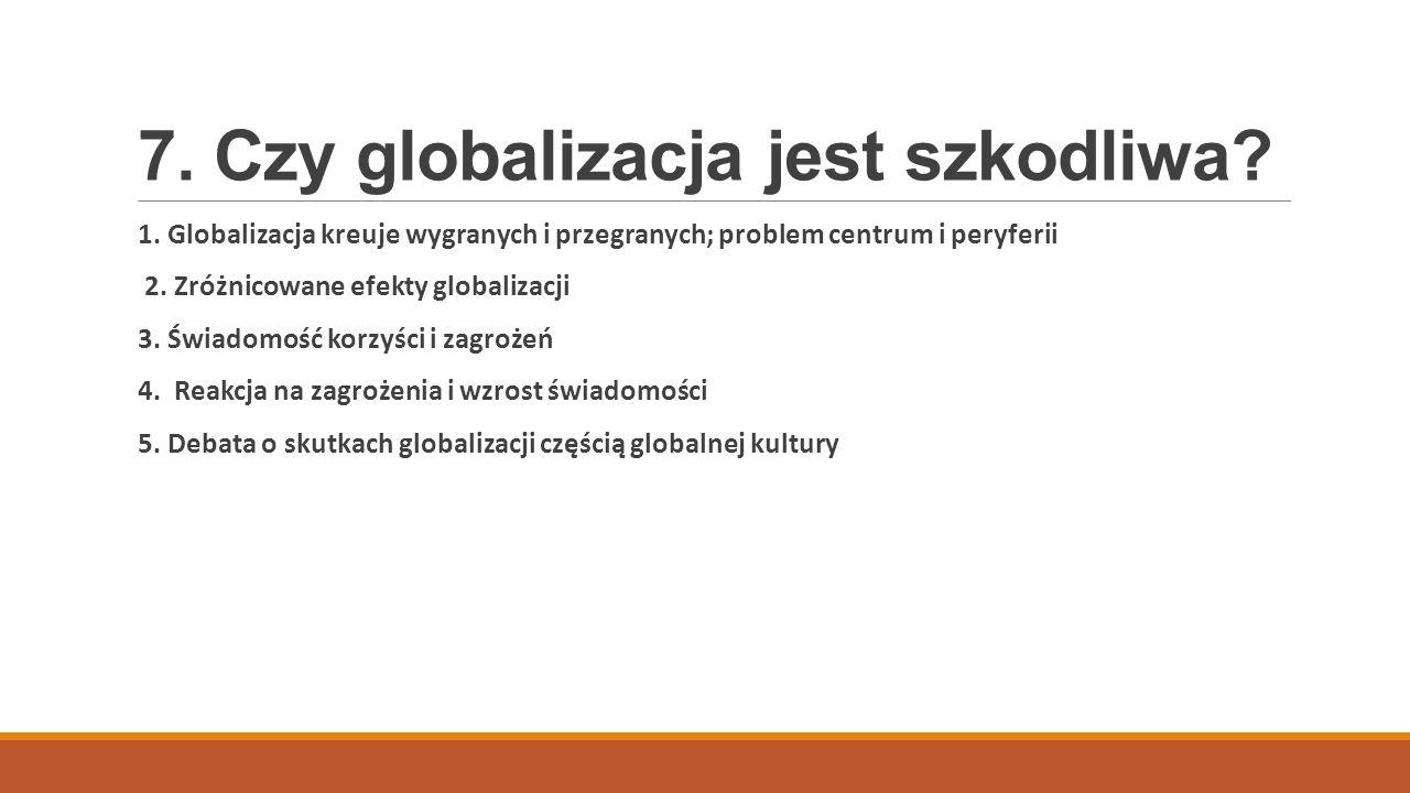 7. Czy globalizacja jest szkodliwa