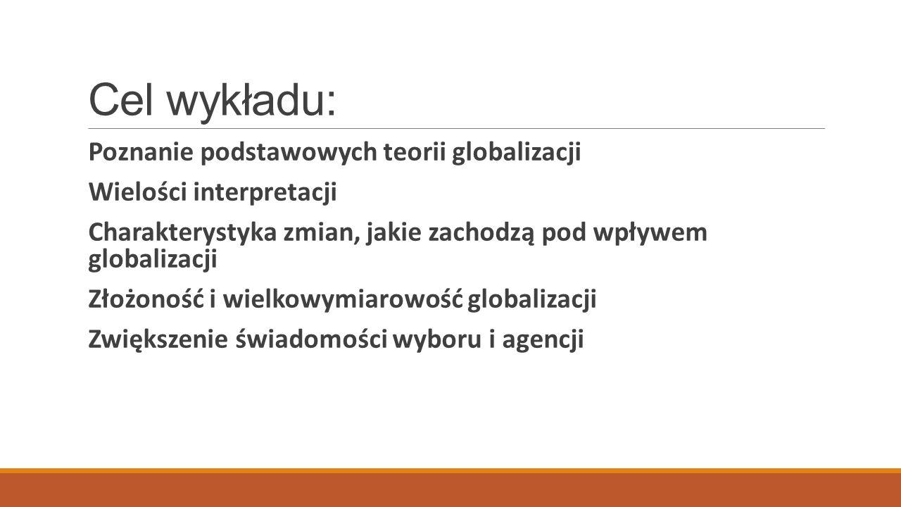 Cel wykładu: Poznanie podstawowych teorii globalizacji