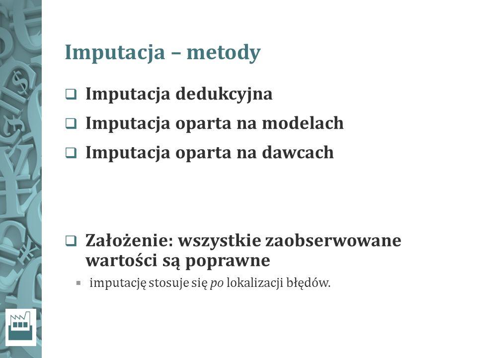 Imputacja – metody Imputacja dedukcyjna Imputacja oparta na modelach