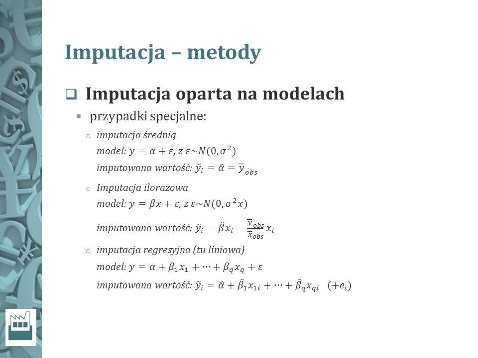 Imputacja – metody Imputacja oparta na modelach przypadki specjalne: