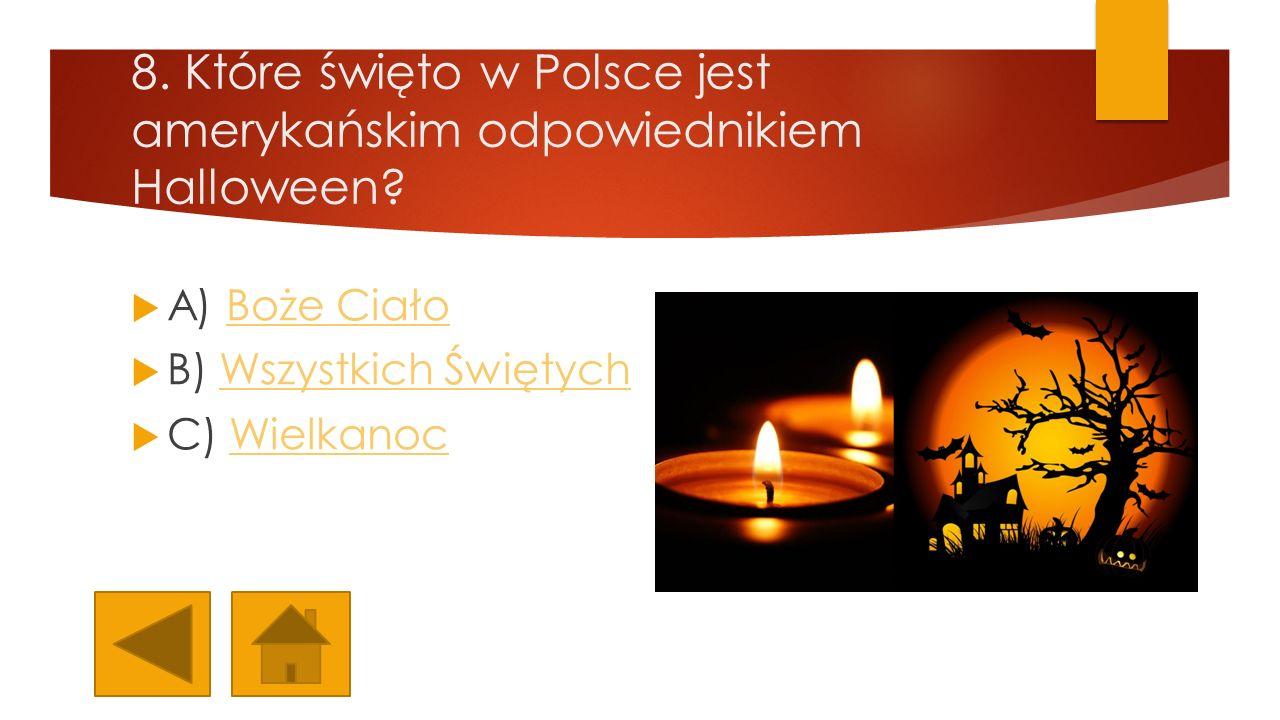 8. Które święto w Polsce jest amerykańskim odpowiednikiem Halloween