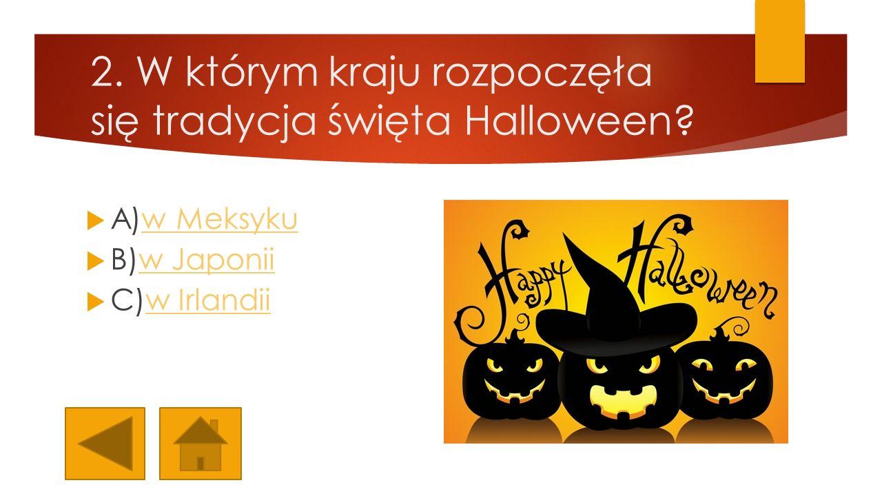 2. W którym kraju rozpoczęła się tradycja święta Halloween