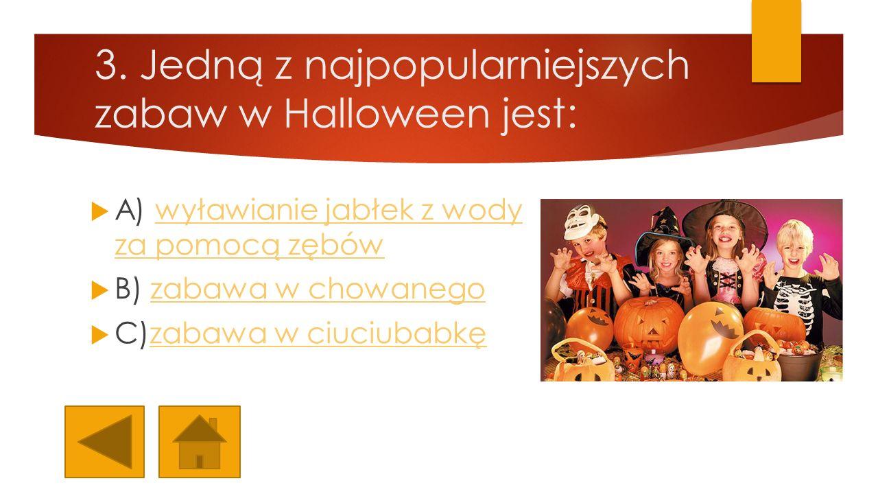 3. Jedną z najpopularniejszych zabaw w Halloween jest: