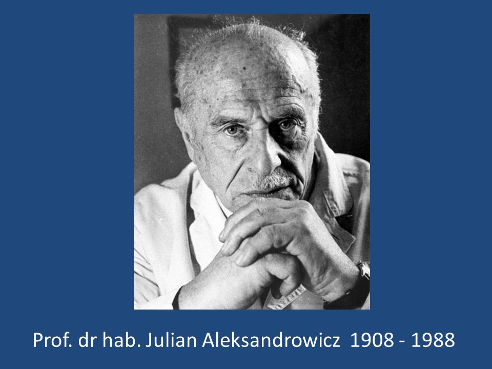Prof. dr hab. Julian Aleksandrowicz 1908 - 1988