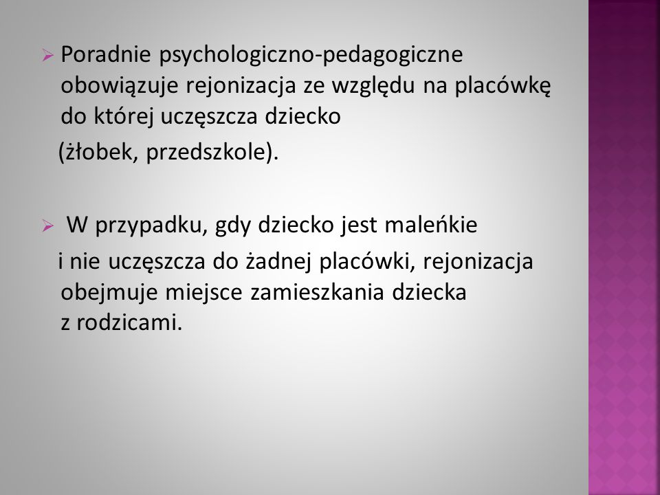 Poradnie psychologiczno-pedagogiczne obowiązuje rejonizacja ze względu na placówkę do której uczęszcza dziecko
