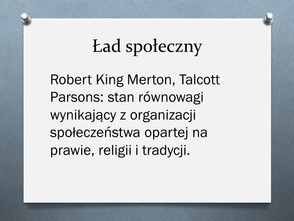 Ład społeczny Robert King Merton, Talcott Parsons: stan równowagi wynikający z organizacji społeczeństwa opartej na prawie, religii i tradycji.