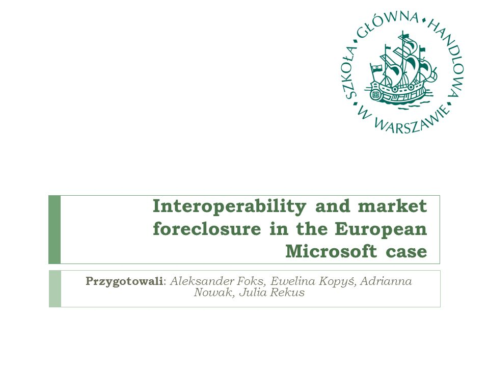 Interoperability and market foreclosure in the European Microsoft case