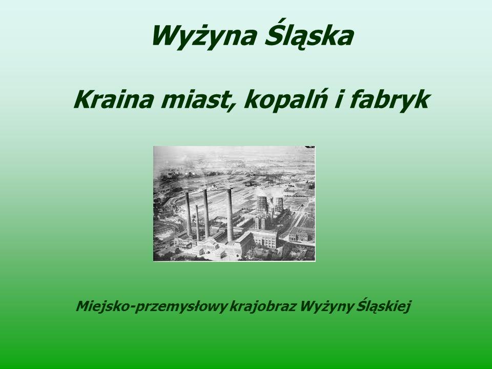 Wyżyna Śląska Kraina miast, kopalń i fabryk