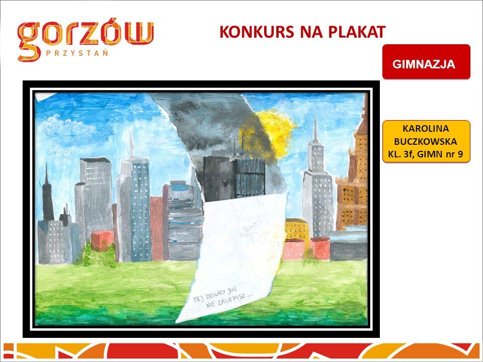 KONKURS NA PLAKAT GIMNAZJA KAROLINA BUCZKOWSKA KL. 3f, GIMN nr 9