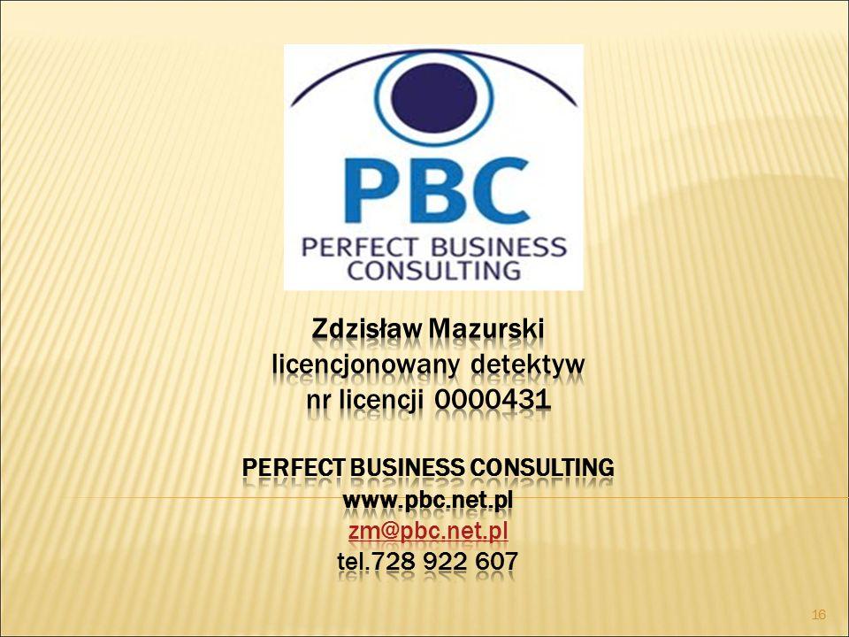 Zdzisław Mazurski licencjonowany detektyw nr licencji 0000431 PERFECT BUSINESS CONSULTING www.pbc.net.pl zm@pbc.net.pl tel.728 922 607