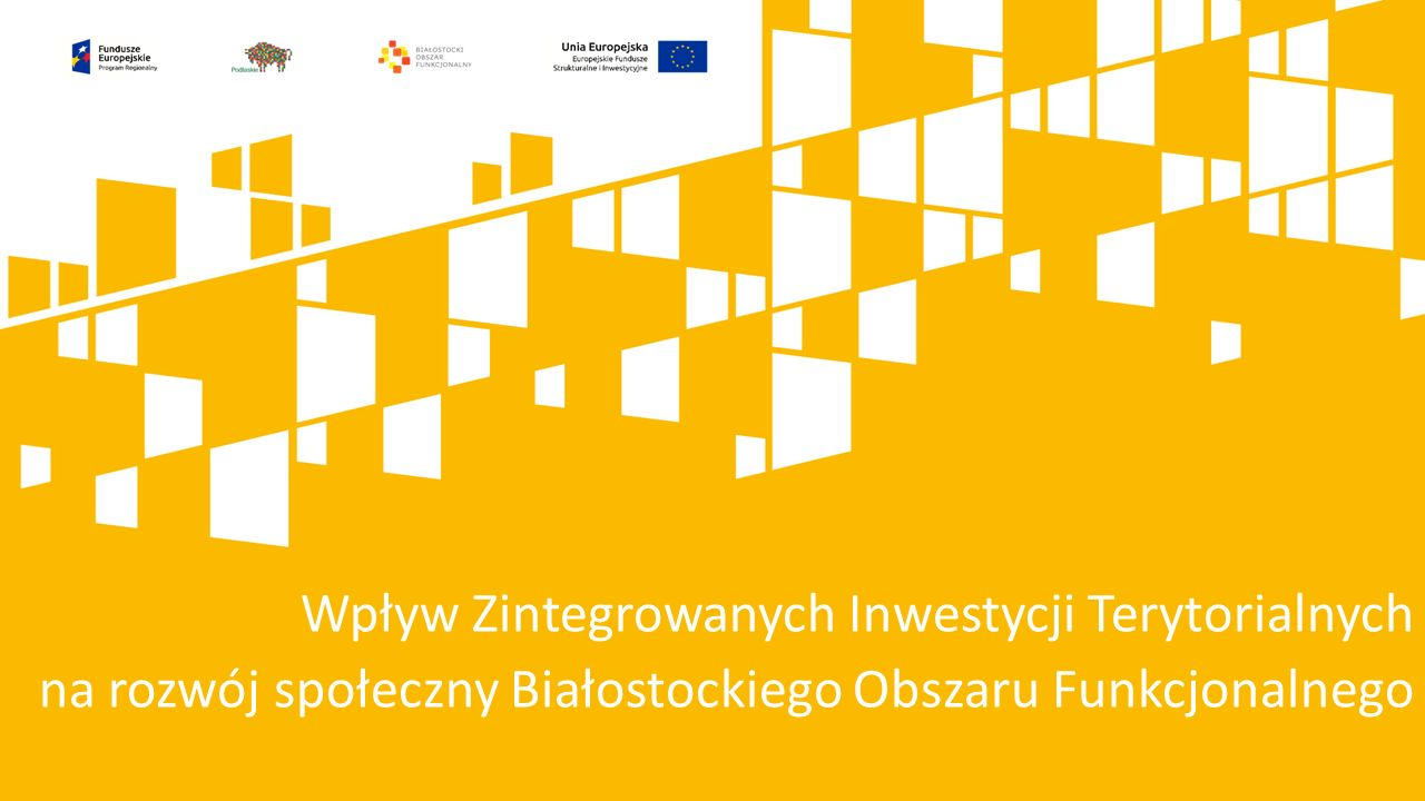 Wpływ Zintegrowanych Inwestycji Terytorialnych na rozwój społeczny Białostockiego Obszaru Funkcjonalnego