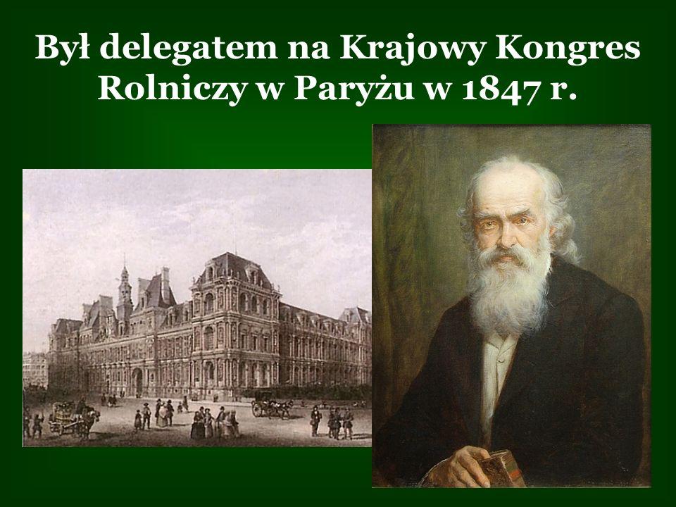 Był delegatem na Krajowy Kongres Rolniczy w Paryżu w 1847 r.