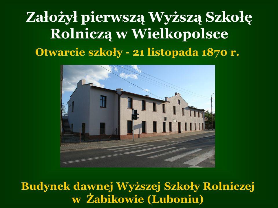Założył pierwszą Wyższą Szkołę Rolniczą w Wielkopolsce