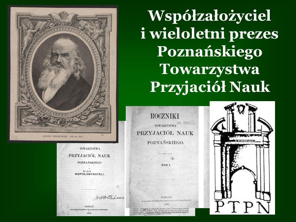 Współzałożyciel i wieloletni prezes Poznańskiego Towarzystwa Przyjaciół Nauk