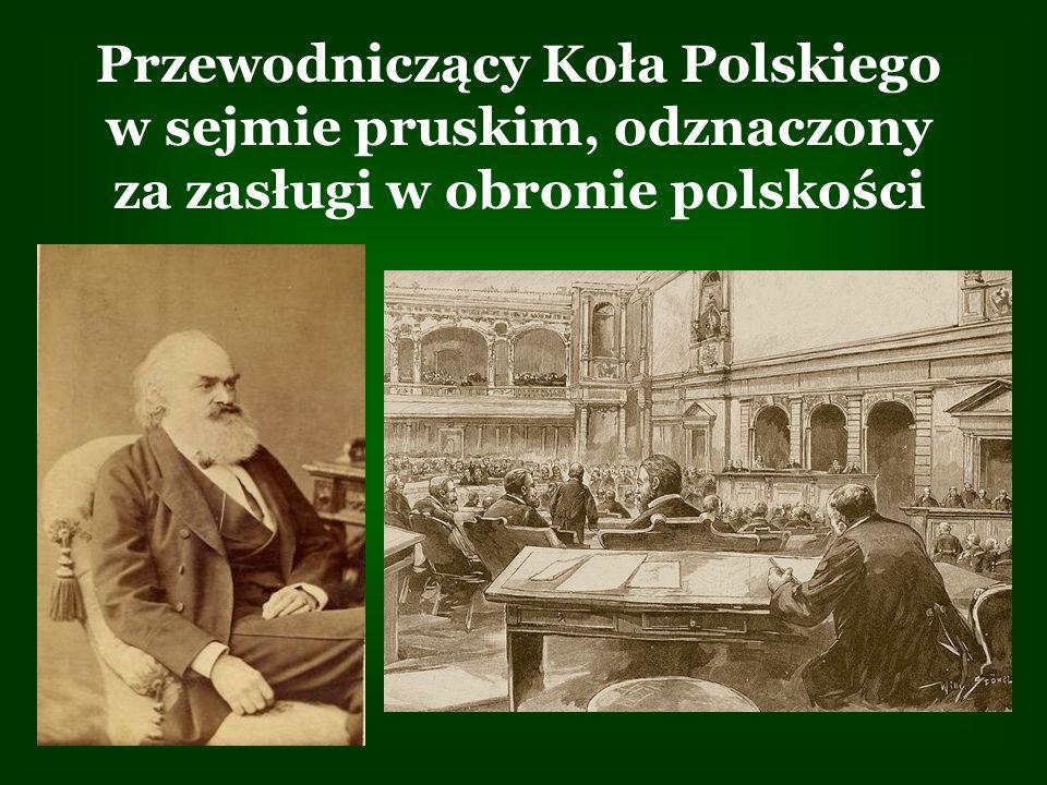 Przewodniczący Koła Polskiego w sejmie pruskim, odznaczony za zasługi w obronie polskości