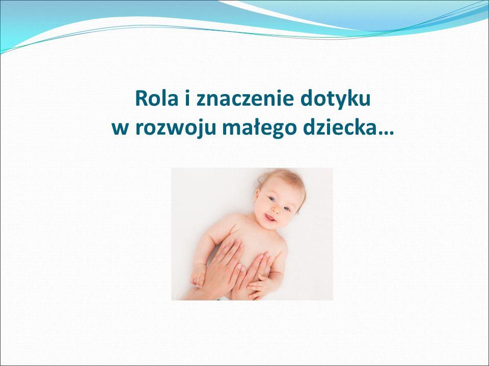 Rola i znaczenie dotyku w rozwoju małego dziecka…