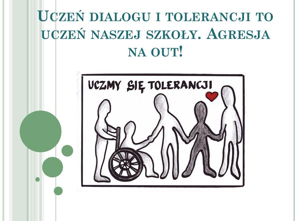 Uczeń dialogu i tolerancji to uczeń naszej szkoły. Agresja na out!