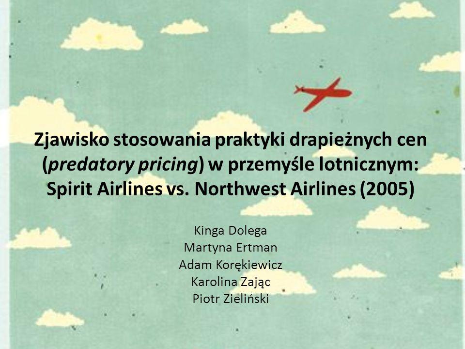 Zjawisko stosowania praktyki drapieżnych cen (predatory pricing) w przemyśle lotnicznym: Spirit Airlines vs. Northwest Airlines (2005)