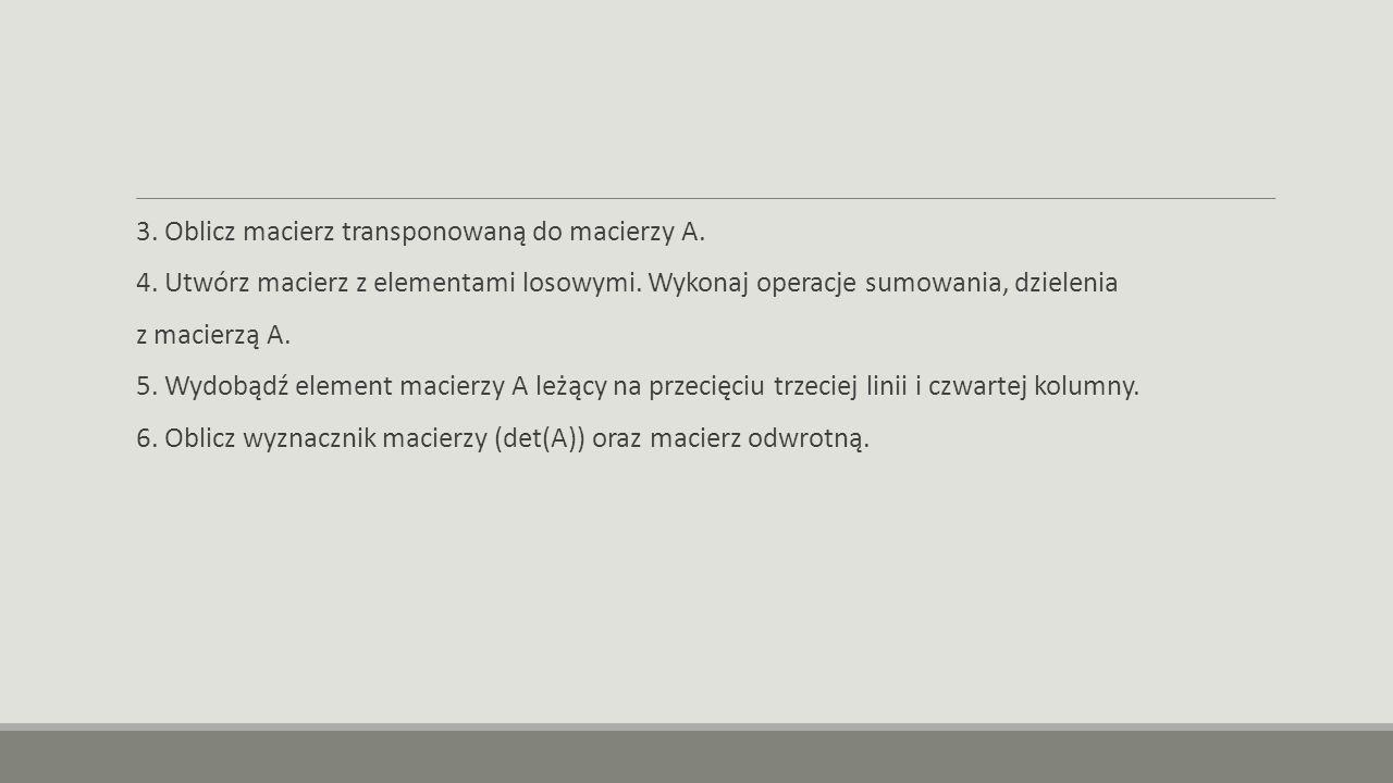 3. Oblicz macierz transponowaną do macierzy A.