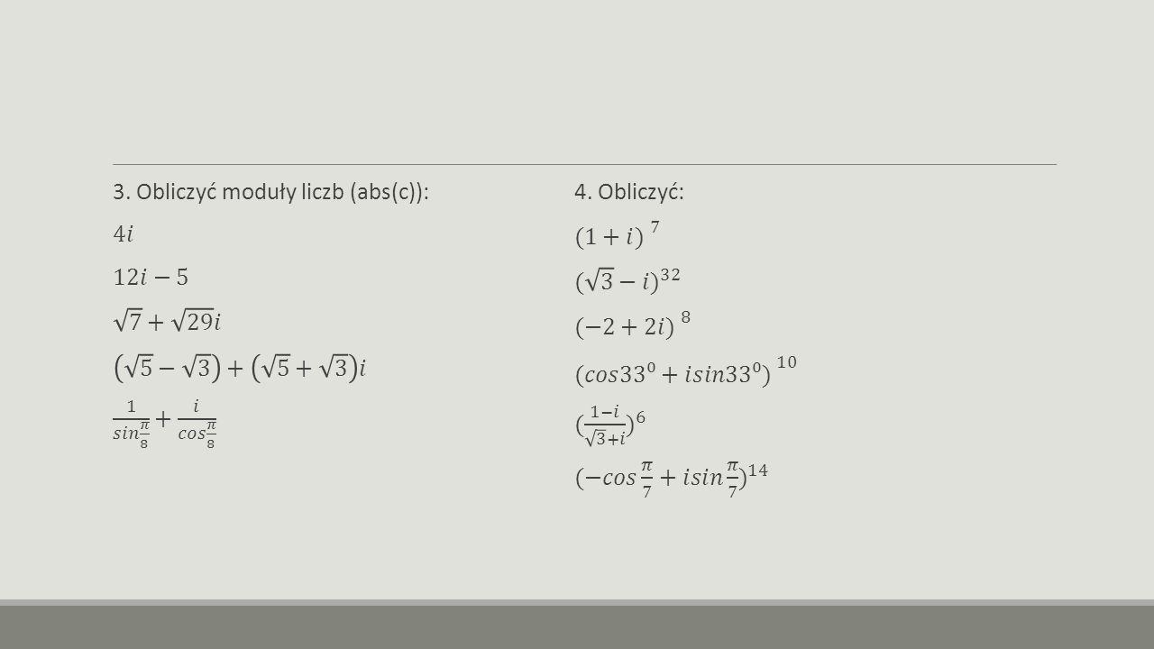 3. Obliczyć moduły liczb (abs(c)):